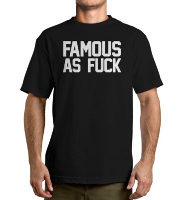 Famous As Fuck Black Tshirt